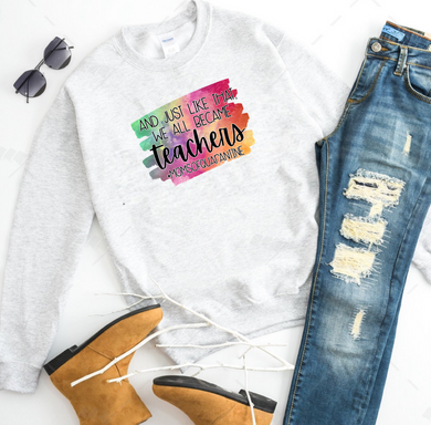 And Just Like That We All Became Teachers #MomsOfQuarantine - Ash Grey Crewneck Sweatshirt