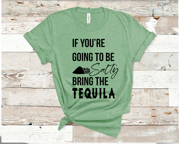 If Your going to be Salty Bring the Tequila - Light Green