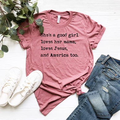 She's a Good Girl Loves her Mama, Loves Jesus & America Too - Mauve
