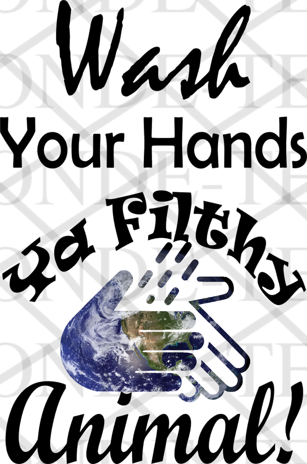 Wash Your Hands Ya Filthy Animal w/ Hands - Digital Download