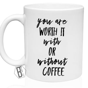 You Are Worth It With or Without Coffee ☕️ - 11oz Mug