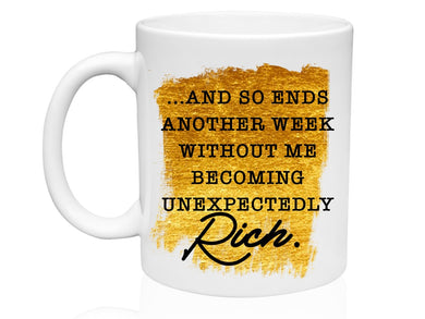 And so ends another week without me becoming Unexpectedly rich- 11oz Mug