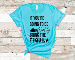 If Your going to be Salty Bring the Tequila - Turquoise