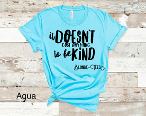 It Doesn't Cost Anything to Be Kind - Aqua