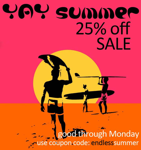 YAY Summer 25% OFF Sale *No Minimum* Order by Monday with coupon code ENDLESSsummer