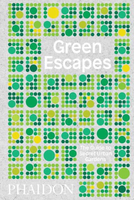 Green Escapes: The Guide to Secret Urban Gardens