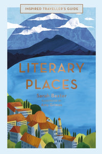 Literary Places: An Inspired Traveller's Guide