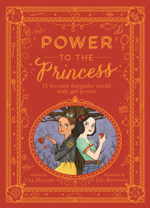 Power to the Princess: 15 Favourite Fairytales Retold with Girl Power