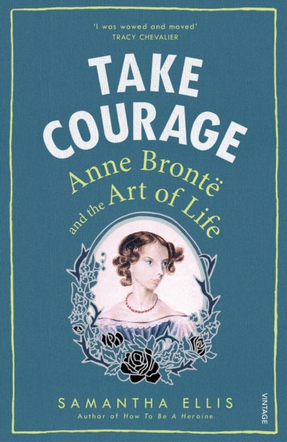 Take Courage: Anne Bronte and the Art of Life