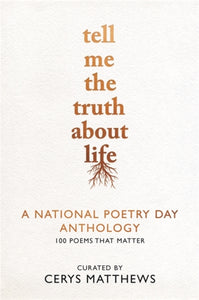 Tell Me the Truth About Life: A National Poetry Day Anthology