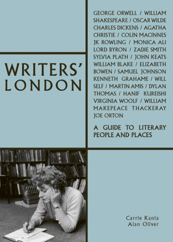 Writers' London: A Guide to Literary People and Places