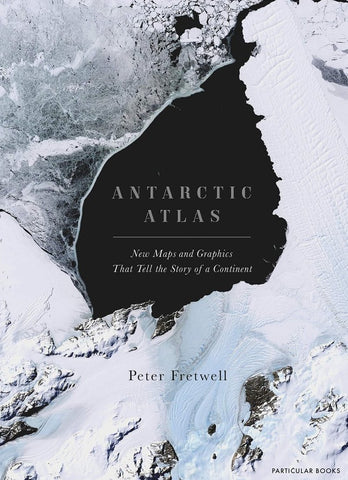 Antarctic Atlas : New Maps and Graphics That Tell the Story of A Continent