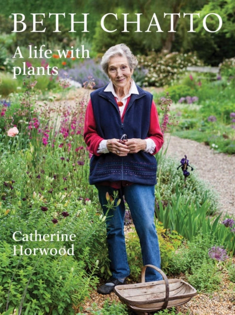 Beth Chatto : A life with plants