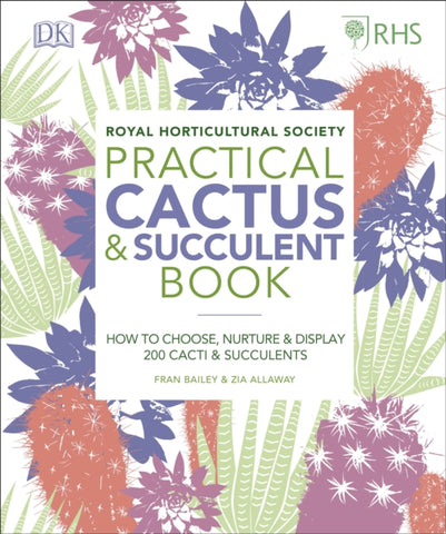 RHS Practical Cactus and Succulent Book : How to Choose, Nurture, and Display more than 200 Cacti and Succulents