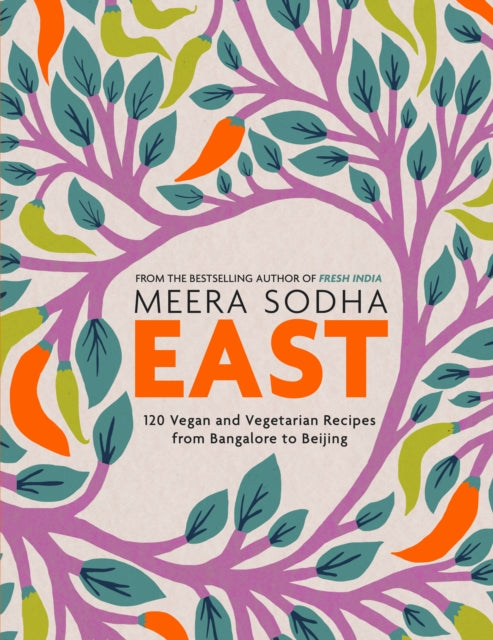 East : 120 Vegetarian and Vegan recipes from Bangalore to Beijing