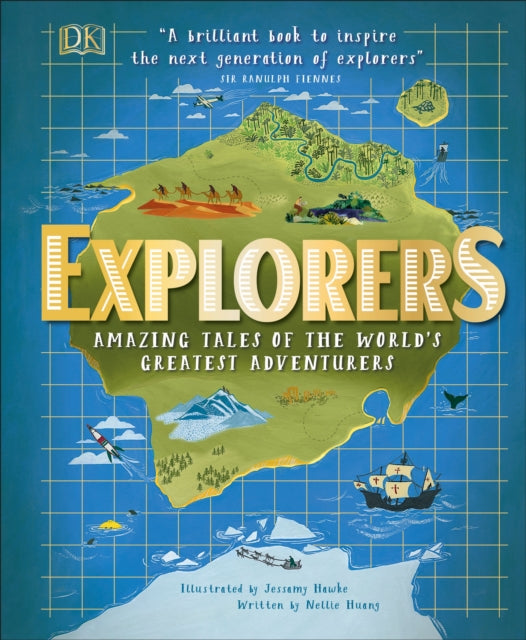 Explorers : Amazing Tales of the World's Greatest Adventurers