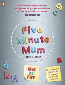 Five Minute Mum: Give Me Five : Five minute, easy, fun games for busy people to do with little kids