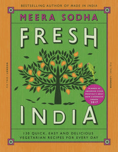 Fresh India : 130 Quick, Easy and Delicious Vegetarian Recipes for Every Day