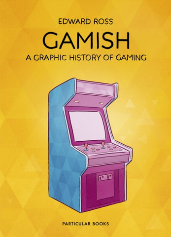 Gamish : A Graphic History of Gaming
