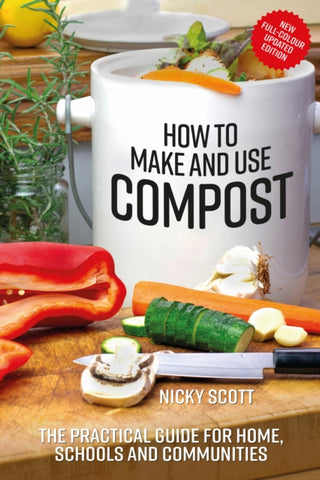 How to Make and Use Compost : The Practical Guide for Home, Schools and Communities