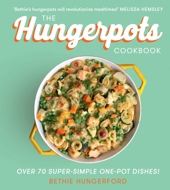 The Hungerpots Cookbook : Over 70 Super-Simple One-Pot Dishes