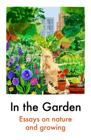 In the Garden : Essays on Nature and Growing