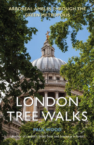 London Tree Walks: Arboreal Ambles Around the Green Metropolis