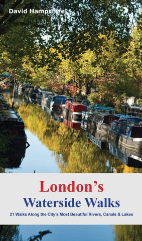 London's Waterside Walks: 21 Walks Along the City's Most Interesting Rivers, Canals & Docks