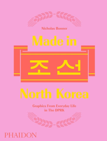 Made in North Korea : Graphics From Everyday Life in the DPRK