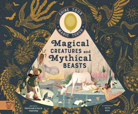 Magical Creatures and Mythical Beasts : Includes magic torch which illuminates more than 30 magical beasts