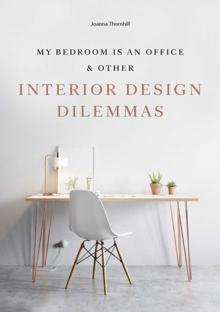My Bedroom is an Office : & Other Interior Design Dilemmas