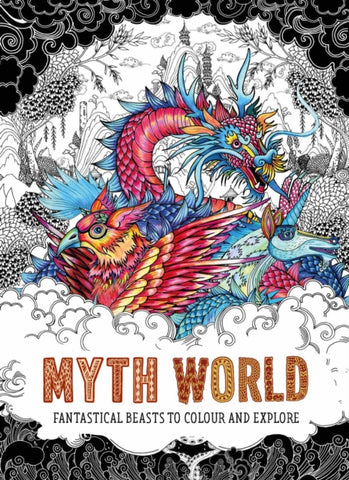 Myth World : Fantastical Beasts to Colour and Explore