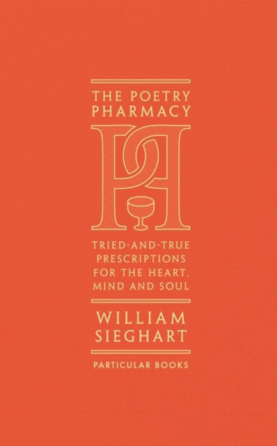The Poetry Pharmacy: Tried-and-True Prescriptions for the Heart, Mind and Soul
