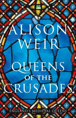 Queens of the Crusades : Eleanor of Aquitaine and her Successors