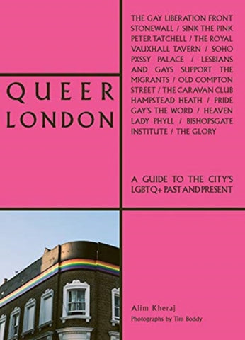 Queer London : A Guide to the City's LGBTQ+ Past and Present