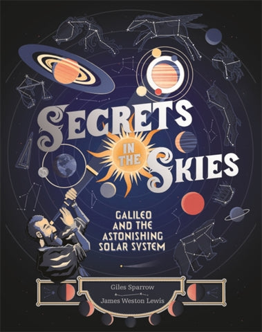 Secrets in the Skies : Galileo and the Astonishing Solar System