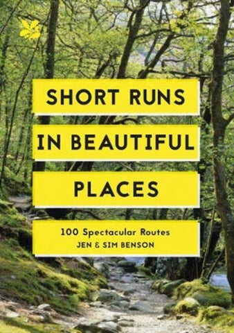 Short Runs in Beautiful Places: 100 Spectacular Routes