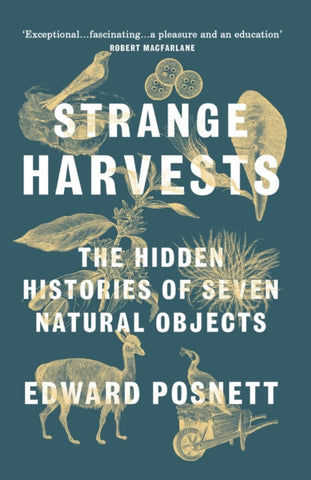 Strange Harvests: The Hidden Histories of Seven Natural Objects