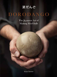 Dorodango : The Japanese Art of Making Mud Balls