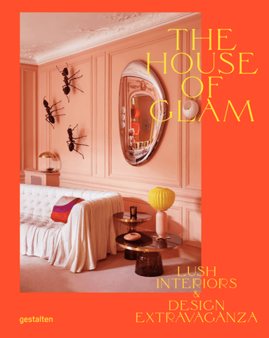 The House of Glam : Lush Interiors and Design Extravaganza