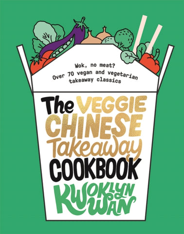 The Veggie Chinese Takeaway Cookbook : Wok, No Meat? Over 70 vegan and vegetarian takeaway classics