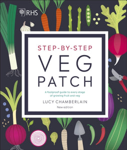 RHS Step-by-Step Veg Patch : A Foolproof Guide to Every Stage of Growing Fruit and Veg