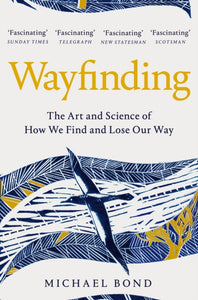 Wayfinding: The Art and Science of How We Find and Lose Our Way