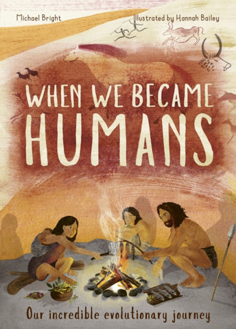 When We Became Humans : The Story of Our Evolution