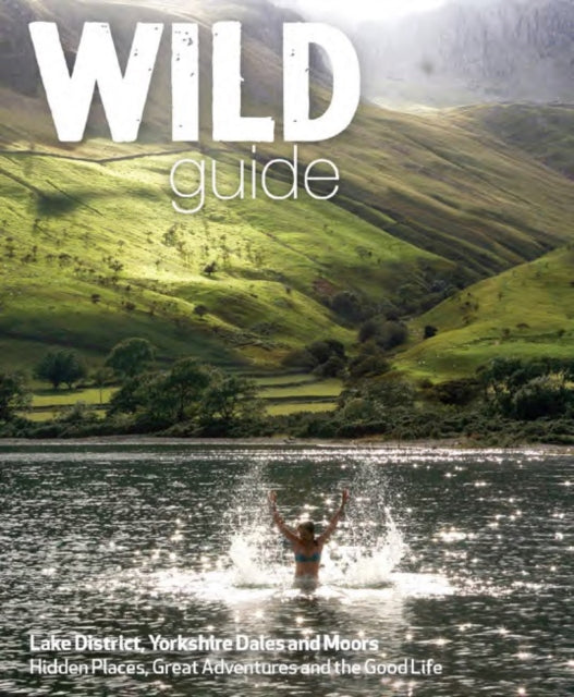 Wild Guide Lake District and Yorkshire Dales : Hidden Places and Great Adventures - Including Bowland and South Pennines : 4