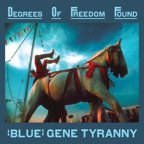 """Blue"" Gene Tyranny - Degrees Of Freedom Found"
