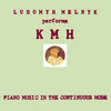 Lubomyr Melnyk - KMH: Piano Music In The Continuous Mode