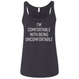 I'M COMFORTABLE WITH BEING UNCOMFORTABLE