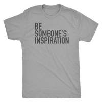BE SOMEONE'S INSPIRATION