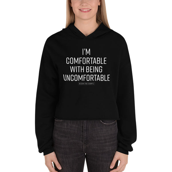 I'M COMFORTABLE WITH BEING UNCOMFORTABLE- Crop Hoodie